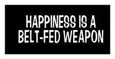 HAPPINESS IS A BELT FED WEAPON MACHINE GUN VINYL CAR TRUCK WINDOW DECAL STICKER