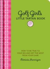 Golf Girl's Little Tartan Book: How to Be True to Your Sex and Get the Most from