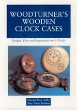 Woodturner's Wooden Clock Cases: Designs, Plans, and Instructions for 5 Clocks (