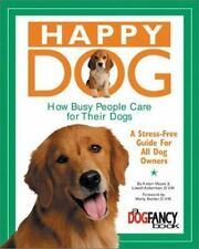 Happy Dog, How Busy People Care for Their Dogs: A Stress-Free Guide for All Dog