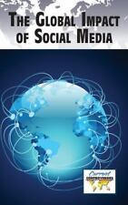 Global Impact of Social Media, The (Current Controversies)-ExLibrary