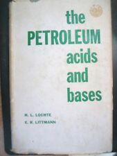 The Petroleum Acids and Bases (1955, Hardcover) 1st Edition  LOCHTE & LITTMANN