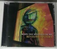Beats The Hell Out Of Me - Revising History CD. **RARE**