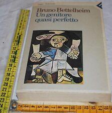 BETTELHEIM Bruno - UN GENITORE QUASI PERFETTO - Feltrinelli - libri usati