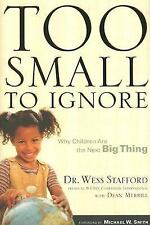 Too Small to Ignore:  Why Children Are the Next Big Thing by Wess Stafford