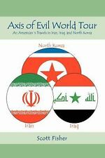 Axis of Evil World Tour : An American¿s Travels in Iran, Iraq, and North...