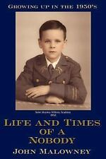Life and Times of a Nobody : Growing up in The 1950's by John Malowney (2007,...