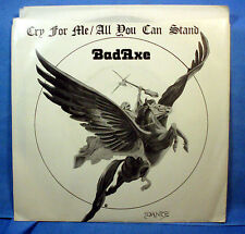 BadAxe [Bad Ax, Bad Axe]: Cry for Me / All You Can Stand   [Unplayed Copy]