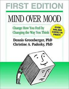Mind Over Mood: Change How You Feel By Changing the Way You Think, Christine A P