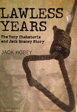 Lawless Years The Tony Chebatoris and Jack Gracey Story by Jack Hobey