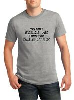 You Can't Scare Me I Have Two Daughters Shirt Funny T-Shirt Dad Daddy Gift Tee