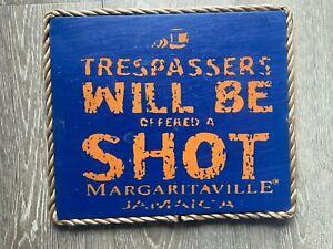 Margaritaville Jimmy Buffett Wooden Sign - Trespassers Will Be Offered a Shot