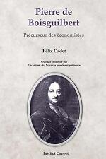 Pierre de Boisguilbert : Precurseur des Economistes by Felix Cadet (2014,...