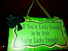 """Green """"IF YOU'RE LUCKY ENOUGH TO BE IRISH"""" 14"""" x 8"""" Hanging PAINTED WOOD Sign"""
