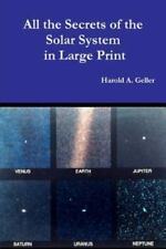 All the Secrets of the Solar System in Large Print by Harold Geller (2013,...