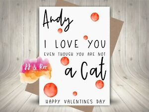 Personalised Funny Valentines Card: I Love You Even Though You Are Not A Cat