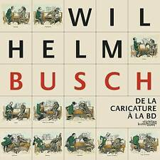 Wilhelm Busch: De La Caricature a La BD by Nelly Feuerhahn, Hans Joachim...