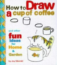 How to Draw a Cup of Coffee and Other Fun Ideas for Home and Garden