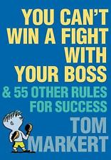 You Can't Win a Fight with Your Boss : & 55 Other Rules for Success
