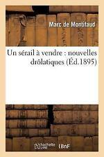 Un Serail a Vendre : Nouvelles Drolatiques by Montifaud-M (2016, Paperback)