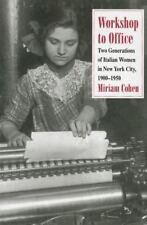 Workshop to Office : Two Generations of Italian Women in New York City, 1900-19…