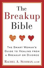 The Breakup Bible : The Smart Woman's Guide to Healing from a Breakup or...
