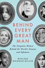 Behind Every Great Man: The Forgotten Women Behind the World's Famous and Infamo