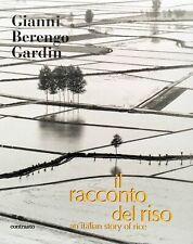 BERENGO GARDIN Gianni, Il racconto del riso. Contrasto, 2013