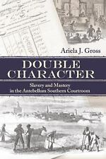 Studies in the Legal History of the South: Double Character : Slavery and...