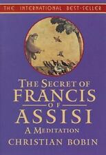 The Secrets of Francis of Assisi : A Meditation by Christian Bobin (1999,...