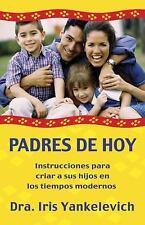 Padres de Hoy: Instrucciones Para Criar a Sus Hijos En Los Tiempos Modernos (Pap
