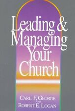 Leading and Managing Your Church by Carl F. George, Robert E. Logan