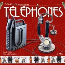 Téléphones - 130 ans d'innovations  Claude Weill - Thierry Deplanche - Du May