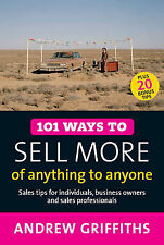 101 Ways to Sell More of Anything Anyone Andrew Griffiths SALES.NEW.AUST SELLER