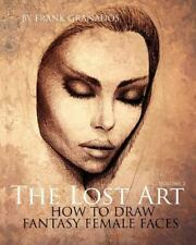 The Lost Art: Volume 2 How to Draw Fantasy Female Faces (Paperback or Softback)