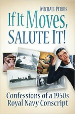 If it Moves, Salute it!: Confessions of a 1950s Navy Conscript, New, Perris, Mic