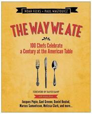 The Way We Ate : 100 Chefs Celebrate a Century at the American Table by Noah Fec