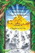 Ezekiel Unmasked a Revelation of Yeshua's Redemption by P. D. Dalling (2015,...