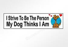 funny car bumper sticker I strive to be the person my dog thinks I am 220 x 60mm