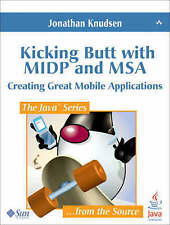 Kicking Butt with MIDP and MSA: Creating Great Mobile Applications (Java (Addiso
