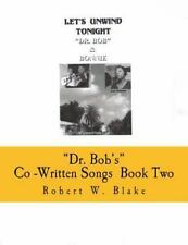 Dr. Bob's Co-Written Songs : Book Two by Robert Blake (2015, Paperback)