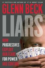 Liars : How Progressives Exploit Our Fears for Power and Control by Glenn Beck …
