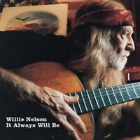 Willie Nelson - It Will Always Be (NEW CD)