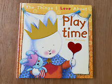 The Things I Love About Playtime Trace Moroney Very Good PreOwned Hardback Book