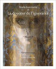Marie-Antoinette: La Douceur De L'ignorance by Christine Comyn (Paperback, 2010)