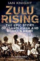 Zulu Rising: The Epic Story Of Isandlwana And Rorke's Drift: By Ian Knight