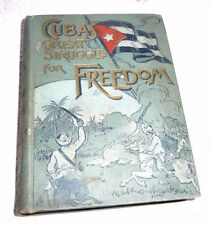 CUBA CUBA'S GREAT STRUGGLE FOR FREEDOM CUBAN HEROES PATRIOTS BLOODSHED 1898