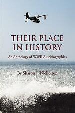 Their Place in History : An Anthology of WWII Autobiographies by Sharon J....