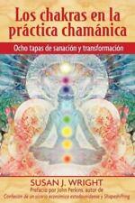 Los chakras en la práctica chamánica: Ocho etapas de sanación y transformación (