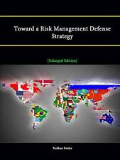 Toward a Risk Management Defense Strategy [Enlarged Edition], Freier, Nathan,,
